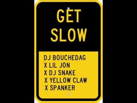 Get Slow (Lil Jon X DJ Snake X Yellow Claw X Spanker)