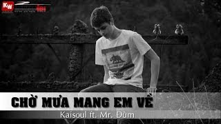 Chờ Mưa Mang Em Về - Kaisoul ft. Mr Đùm [ Video Lyrics Kara ]