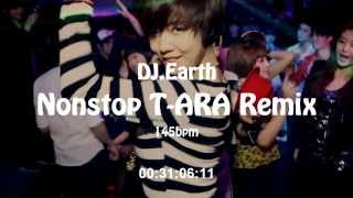 DJ.Earth - Nonstop T-ARA REMIX!! [145bpm]