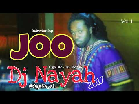 Joo Vol.1 (HighLife -HipLife Mix 2017) Dj Nayah