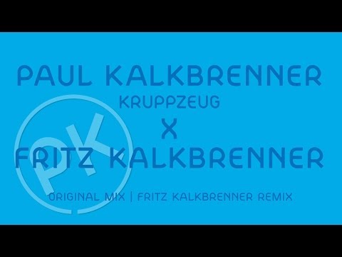 Paul Kalkbrenner X Fritz Kalkbrenner - Kruppzeug - Fritz Kalkbrenner Remix (Official PK Version)
