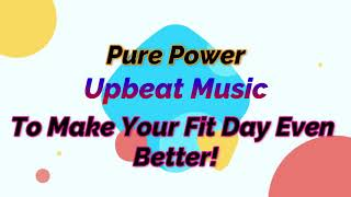 Pure Power Upbeat Music To Make Your Day Fly!