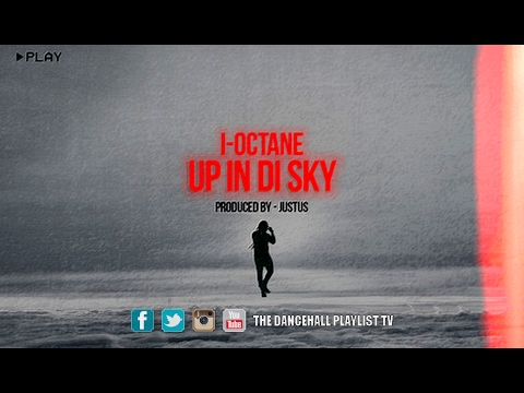I-Octane - Up In Di Sky (Light House Riddim) 2017