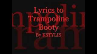 Trampoline Booty By Kstylis (Lyrics)