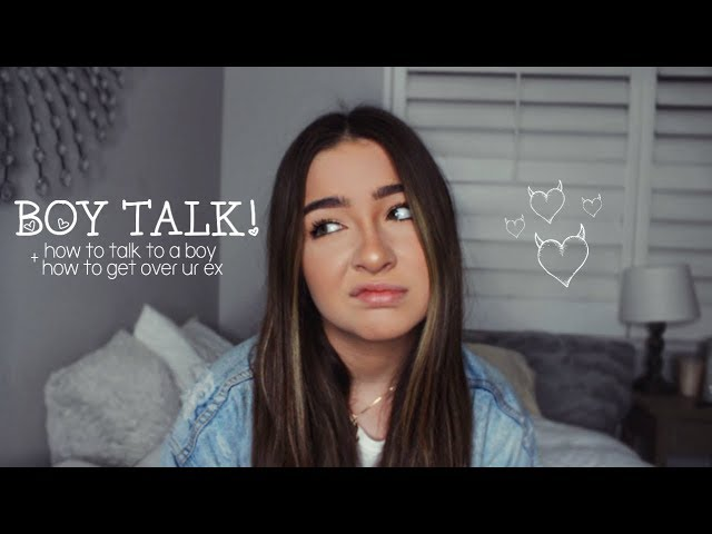 BOY TALK: how to talk to a boy, how to get over ur ex, and more!