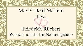 """Friedrich Rückert """"Was soll ich dir für Namen geben?"""" I"""