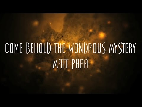 Come Behold The Wondrous Mystery - Matt Papa