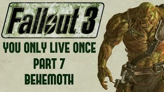 Fallout 3: You Only Live Once - Part 7 - Behemoth