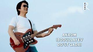 Akrom Ibodullayev - Do'st qadri   Акром Ибодуллаев - Дуст кадри