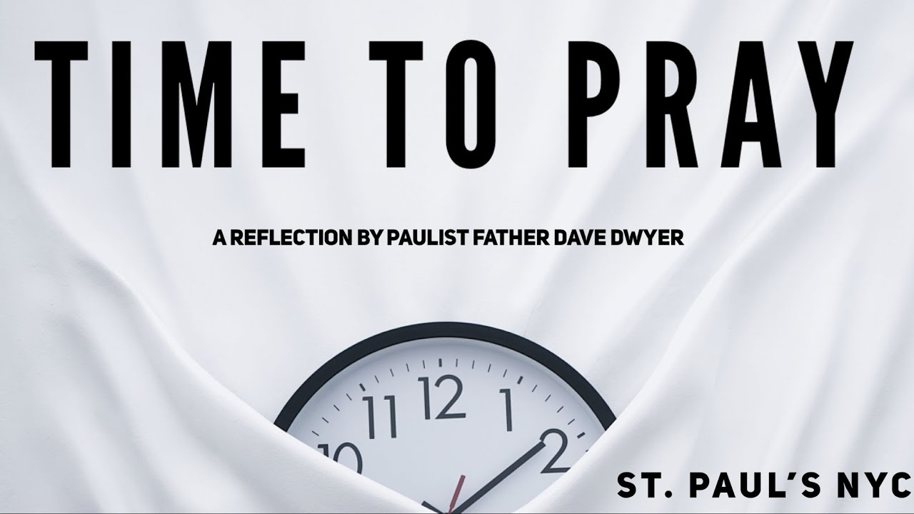 """""""Time to Pray"""" with The Busted Halo Show's Fr. Dave Dwyer, CSP."""