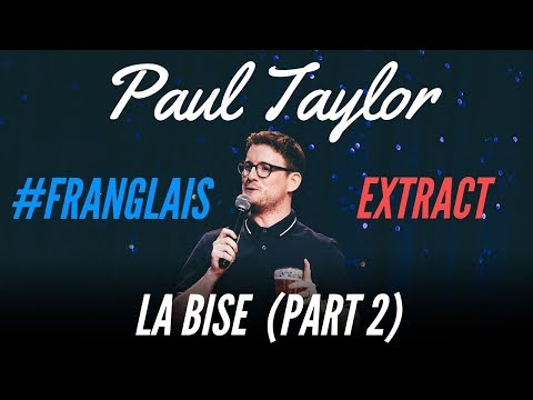 LA BISE IS A WASTE OF TIME - #FRANGLAIS - PAUL TAYLOR