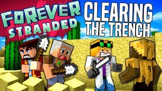 Minecraft - CLEARING THE TRENCH - Forever Stranded #6
