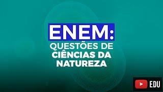 Questões do ENEM: Ciências Humanas e da Natureza