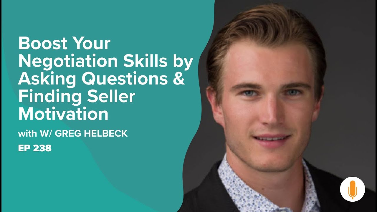Boost Your Negotiation Skills by Asking Questions, & Finding Seller Motivation w/ Greg Helbeck