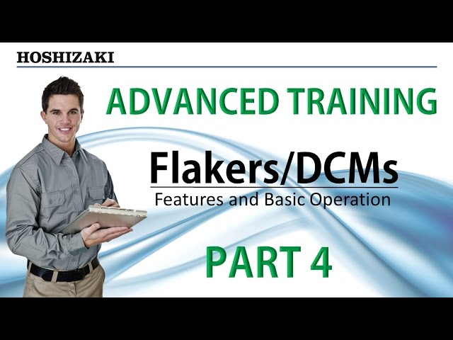 Hoshizaki Advanced Training - Flakers/DCMs - Features and Basic Operation | Part 4