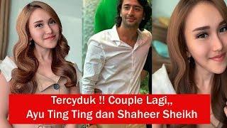 Tercyduk Lagi Couple Lagi Nih Ayu Ting Langsung Beri Sinyal Love Buat Shaheer Sheikh MP3