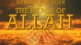 ***NEW*** Never Lose Hope In The Mercy of Allah *** Ustadh
