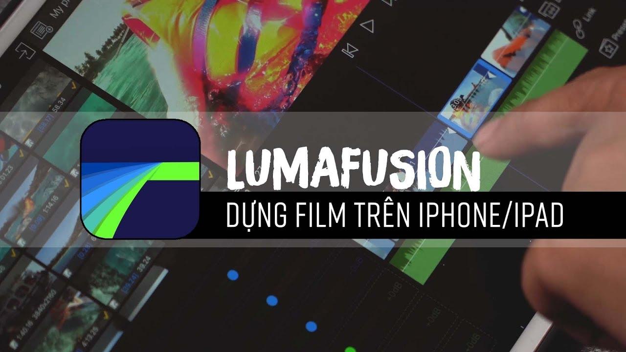 LUMAFUSION | Phần mềm dựng film trên IPHONE, IPAD ! Chèn, cắt ghép, slowmotion, chỉnh màu ! [Tập 1]