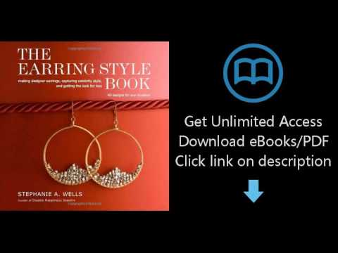 The Earring Style Book: Making Designer Earrings, Capturing Celebrity Style, and Getting the Look fo