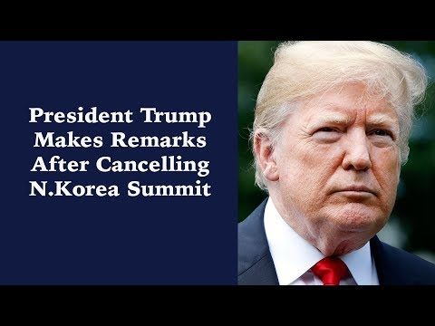 President Trump Makes Remarks After Cancelling N. Korea Summit