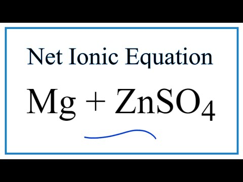 How To Write The Net Ionic Equation For Mg + ZnSO4 = Zn + MgSO4