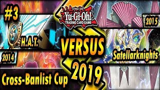 H.A.T. (2014) vs. Satellarknights (2015) | Cross-Banlist Cup 2019