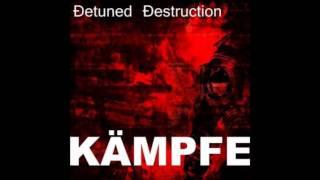 DETUNED DESTRUCTION-Kämpfe