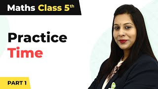 Practice Time (Part-1) - Parts And Wholes |  Class 5 Maths