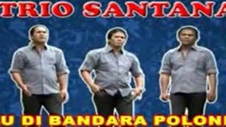 Trio Santana Ilu Di Bandara Polonia