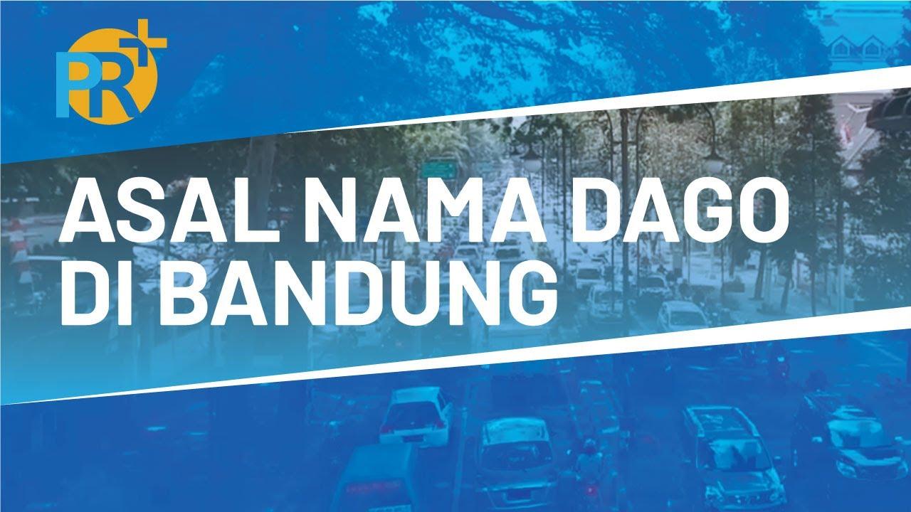 Asal Nama DAGO di Bandung | prplus.id