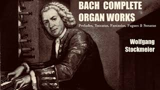 Bach - Complete Preludes, Toccatas, Fantasias, Fugues & Sonatas + Presentation (ref. : W.Stockmeier)