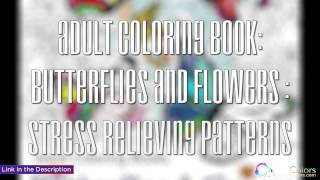 Adult Coloring Book  Butterflies and Flowers   Stress Relieving Patterns | Mature Colors