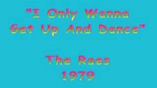 The Raes - I ONLY WANNA GET UP AND DANCE