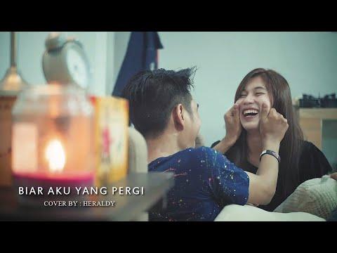 ALDY MALDINI - BIAR AKU YANG PERGI (Cover by HERALDY)