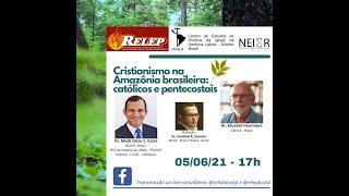 Cristianismo na Amazônia brasileira: católicos e pentecostais | Diálogo CEHILA & RELEP Brasil #3