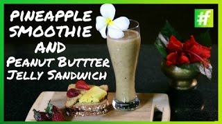 #fame Food - Vegan Pineapple Smoothie With Peanut Butter Strawberry Jelly Sandwich