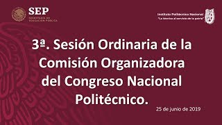 3a Sesión Ordinaria de la Comisión Organizadora del Congreso Nacional Politécnico 25-06-19  1a Parte