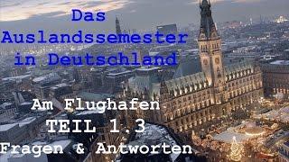 DAS AUSLANDSSEMESTER - Kapitel I: Am Flughafen - 1.3 Fragen