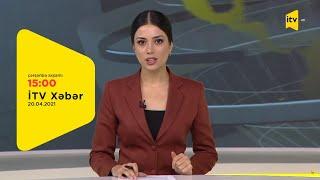 İTV Xəbər - 20.04.2021 1500