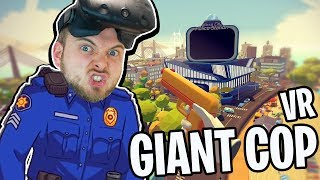 I AM THE LAW!! Giant Cop VR!