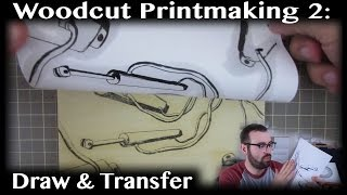 Woodcut Printmaking Basics: 2 - Draw and Transfer Your Image