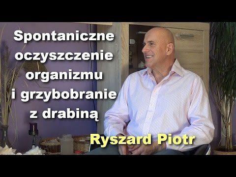 Spontaniczne Oczyszczenie Organizmu I Grzybobranie Z Drabiną - Ryszard Piotr