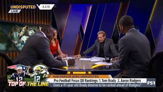 Rob Parker Joins Undisputed 08/08/2018 | Pro Football Focus QB Ranking: 1.Tom Brady 2.Aaron Rodgers