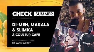Di-Meh, Makala & Slimka à Couleur Café #CheckSummer