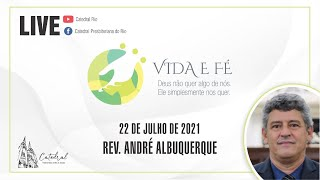 Vida e Fé   Rev. André Albuquerque   22.07.2021