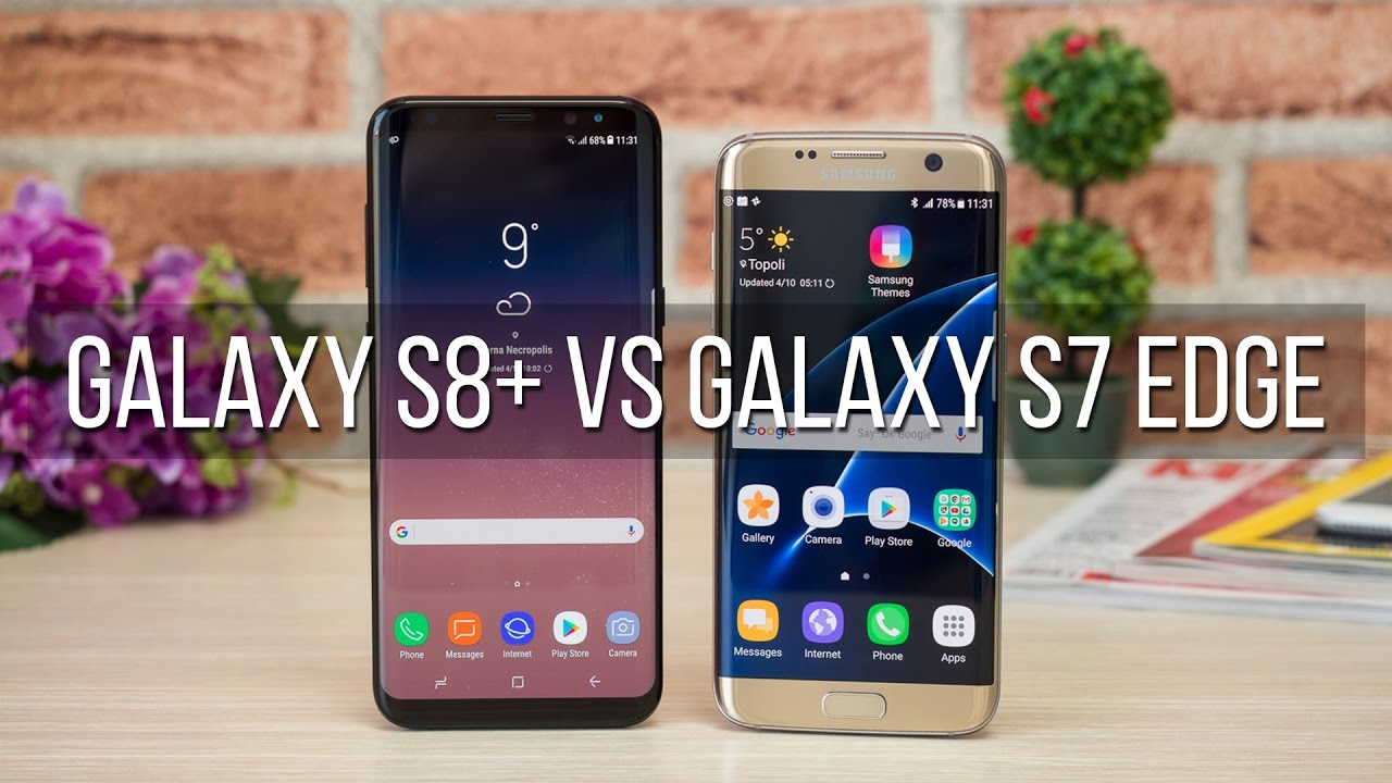 Samsung Galaxy S8+ vs Galaxy S7 Edge
