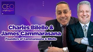 Charles Bilello & James Cammarasana of Cammarasana & Bilello | CEO Unplugged