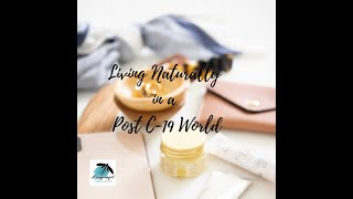 VLOG Living Naturally in a Post C-19 World