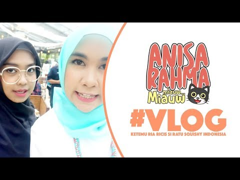 #VLOG 20    KETEMU RIA RICIS SI RATU SQUISHY INDONESIA    Anisa Rahma