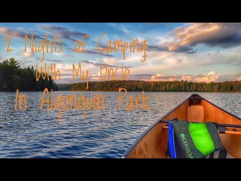 CAMPING With My UNCLE In ALGONQUIN PARK  Part 1   CANISBAY LAKE   STEAK DINNER   CANOEING   FISHING